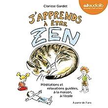 J'apprends à être zen   Livre audio Auteur(s) : Clarisse Gardet Narrateur(s) : Clarisse Gardet