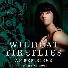 Wildcat Fireflies: A Meridian Novel (       UNABRIDGED) by Amber Kizer Narrated by Khristine Hvam