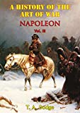 Napoleon; A History Of The Art Of War, From The Beginning Of The French Revolution To The End Of The Eighteenth Century Vol  III [Illustrated Edition]