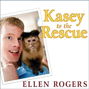 Kasey to the Rescue: The Remarkable Story of a Monkey and a Miracle | [Ellen Rogers]