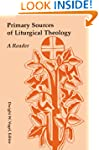Primary Sources of Liturgical Theolog...
