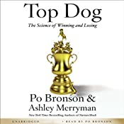 Top Dog: The Science of Winning and Losing | [Po Bronson, Ashley Merryman]