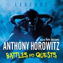 Legends: Battles and Quests (       UNABRIDGED) by Anthony Horowitz Narrated by John Sessions