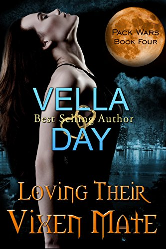 Vella Day - Loving Their Vixen Mate (Pack Wars Book 4)