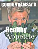 Cover of Gordon Ramsay's Healthy Appetite by Gordon Ramsay 1844006360
