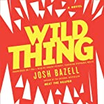 Wild Thing: A Novel (       UNABRIDGED) by Josh Bazell Narrated by Robert Petkoff, Stephanie Wolfe