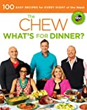 The Chew: Whats for Dinner?: 100 Easy Recipes for Every Night of the Week