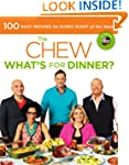 The Chew: What's for Dinner?: 100 Eas...