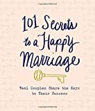 img - for 101 Secrets to a Happy Marriage: Real Couples Share Keys to Their Success book / textbook / text book