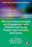 Effective Communication and Engagement with Children and Young People, their Families and Carers (Creating Integrated Services Series)