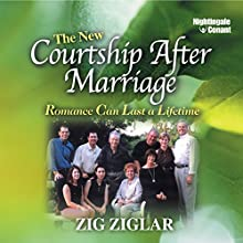 The New Courtship After Marriage: Romance Can Last a Lifetime  by Zig Zigler Narrated by Zig Ziglar