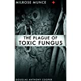 Milrose Munce and the Plague of Toxic Fungus ~ Douglas Anthony Cooper