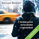 L'instant précis où les destins s'entremêlent Audiobook by Angélique Barberat Narrated by Marine Royer