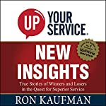 UP! Your Service New Insights: True Stories of Winners and Losers in the Quest for Superior Service | Ron Kaufman