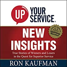 UP! Your Service New Insights: True Stories of Winners and Losers in the Quest for Superior Service (       UNABRIDGED) by Ron Kaufman Narrated by Adam Danoff