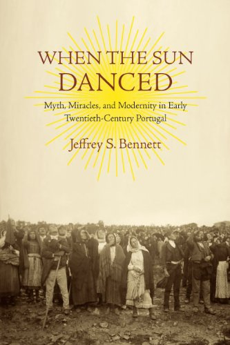 When the Sun Danced: Myth, Miracles, and Modernity in Early Twentieth-Century Portugal (Studies in Religion and Culture)