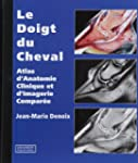 Le Doigt Du Cheval: Atlas d'Anatomie...