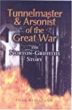 img - for Tunnelmaster and Arsonist of the Great War: The Norton-Griffiths Story by Bridgland, Tony (2003) Hardcover book / textbook / text book