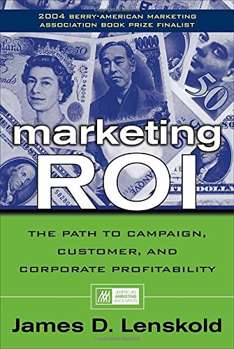 Marketing ROI : The Path to Campaign, Customer, and Corporate Profitability