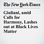 Giuliani, amid Calls for Harmony, Lashes out at Black Lives Matter | Megan Twohey