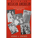Becoming Mexican American: Ethnicity, Culture, and Identity in Chicano Los Angeles, 1900-1945
