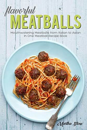 Flavorful Meatballs: Mouthwatering Meatballs from Italian to Asian in One Meatball Recipe Book (Grill Pan Recipes compare prices)