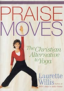 Praise Moves: The Christian Alternative to Yoga Dvd! Laurette Willis