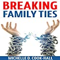 Breaking Family Ties Audiobook by Michelle D. Cook-Hall Narrated by Molly King
