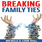 Breaking Family Ties | Michelle D. Cook-Hall