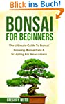 Bonsai For Beginners: The Ultimate Gu...