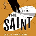 Enter the Saint: The Saint, Book 2 Audiobook by Leslie Charteris Narrated by John Telfer