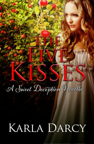 The Five Kisses (Sweet Deception Regency #1) by Karla Darcy