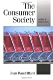 The Consumer Society: Myths and Structures (Published in association with Theory, Culture & Society) (0761956921) by Baudrillard, Jean