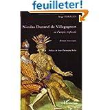 Nicolas Durand de Villegagnon : Ou l'utopie tropicale