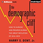 The Demographic Cliff: How to Survive and Prosper During the Great Deflation of 2014-2019 | Harry S. Dent, Jr.