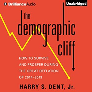 The Demographic Cliff: How to Survive and Prosper During the Great Deflation of 2014-2019 | [Harry S. Dent, Jr.]