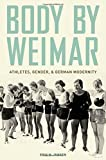 "Erik Jensen, ""Body by Weimar: Athletes, Gender, and German Modernity"" (Oxford UP, 2010)"