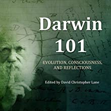 Darwin 101: Evolution, Consciousness, and Reflections Audiobook by David Christopher Lane Narrated by Jim D Johnston