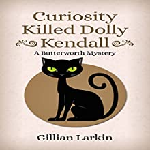 Curiosity Killed Dolly Kendall: A Butterworth Mystery, Book 2 Audiobook by Gillian Larkin Narrated by sangita chauhan
