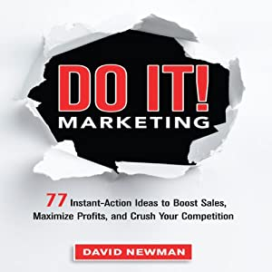 Do It! Marketing: 77 Instant-Action Ideas to Boost Sales, Maximize Profits, and Crush Your Competition | [David Newman]