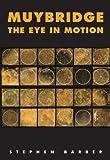 Muybridge: The Eye in Motion (Solar Books - Solar Film Directives) (0983248052) by Barber, Stephen