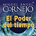 El Poder del Tiempo (Texto Completo) [The Power of Time ] (       UNABRIDGED) by Miguel Angel Cornejo Narrated by Miguel Angel Cornejo