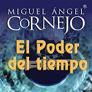 El Poder del Tiempo (Texto Completo) [The Power of Time ] | [Miguel Angel Cornejo]