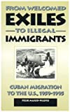 From Welcomed Exiles to Illegal Immigrants: Cuban Migration to the U.S., 1959-95