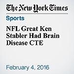 NFL Great Ken Stabler Had Brain Disease CTE | John Branch