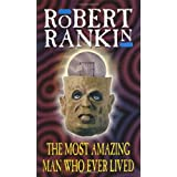 The Most Amazing Man Who Ever Livedby Robert Rankin