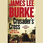 Crusader's Cross: A Dave Robicheaux Novel (       ABRIDGED) by James Lee Burke Narrated by Will Patton
