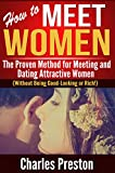 How to Meet Women: The Proven Method for Meeting and Dating Attractive Women (Without Being Good-Looking or Rich!)