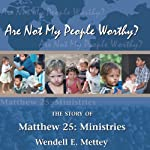 Are Not My People Worthy | Wendell E. Mettey