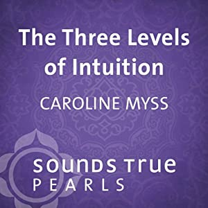Three Levels of Intuition: Essential Skills of the Co-Creator | [Caroline Myss]